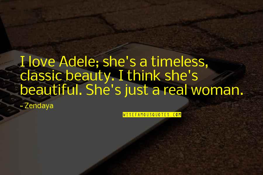 Real Beauty Of A Woman Quotes By Zendaya: I love Adele; she's a timeless, classic beauty.