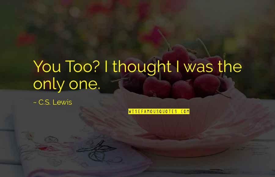 Real Best Friend Funny Quotes By C.S. Lewis: You Too? I thought I was the only