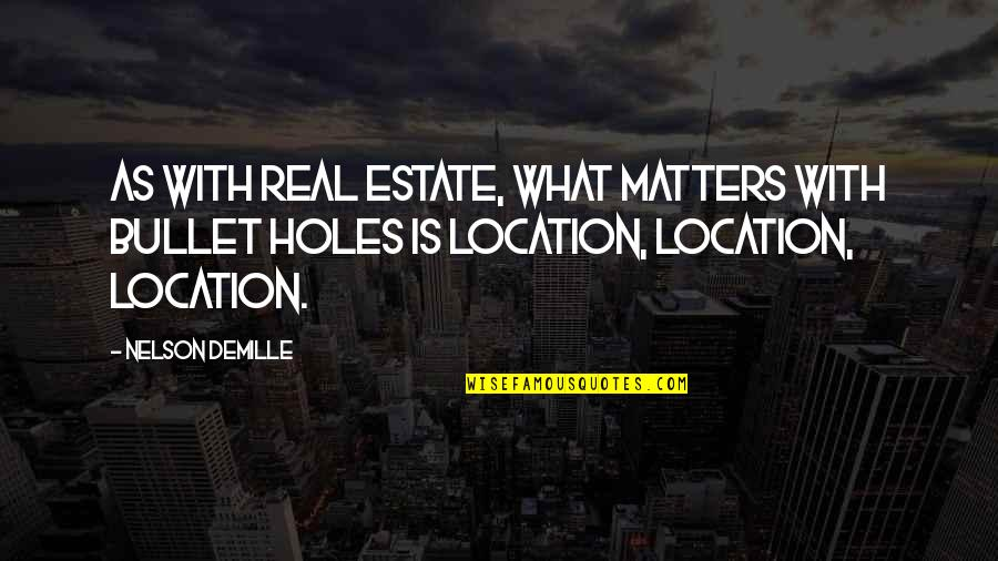 Real Estate Location Quotes By Nelson DeMille: As with real estate, what matters with bullet