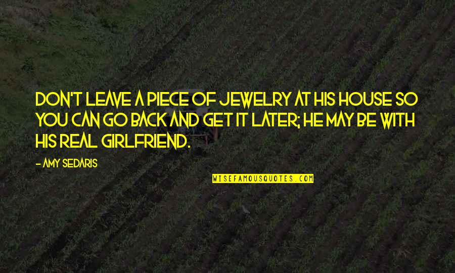 Real Love Quotes By Amy Sedaris: Don't leave a piece of jewelry at his