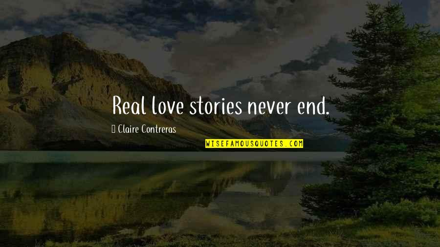 Real Love Quotes By Claire Contreras: Real love stories never end.
