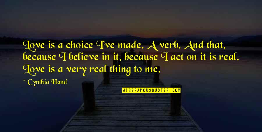 Real Love Quotes By Cynthia Hand: Love is a choice I've made. A verb.