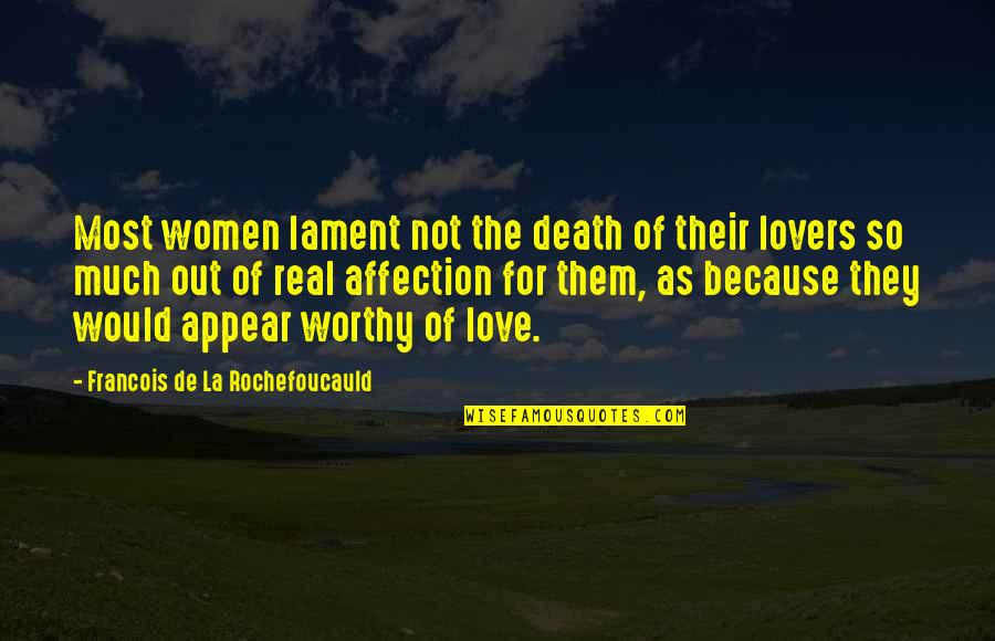 Real Love Quotes By Francois De La Rochefoucauld: Most women lament not the death of their