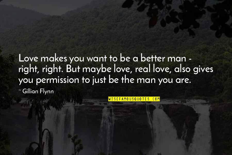 Real Love Quotes By Gillian Flynn: Love makes you want to be a better