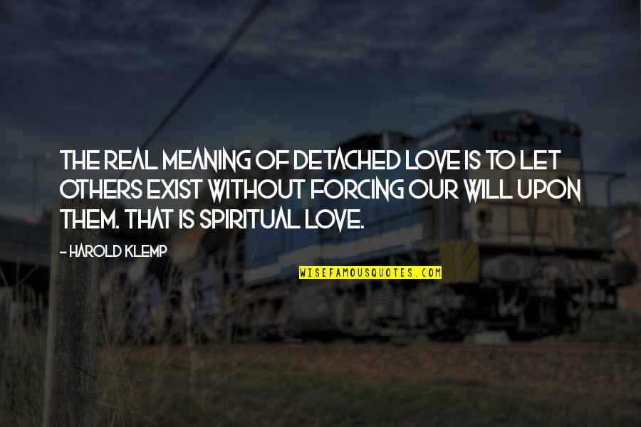 Real Love Quotes By Harold Klemp: The real meaning of detached love is to