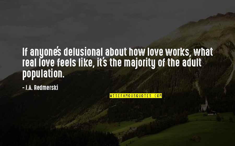Real Love Quotes By J.A. Redmerski: If anyone's delusional about how love works, what