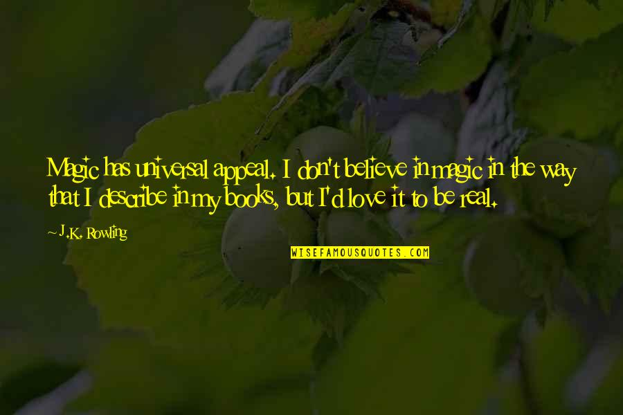 Real Love Quotes By J.K. Rowling: Magic has universal appeal. I don't believe in
