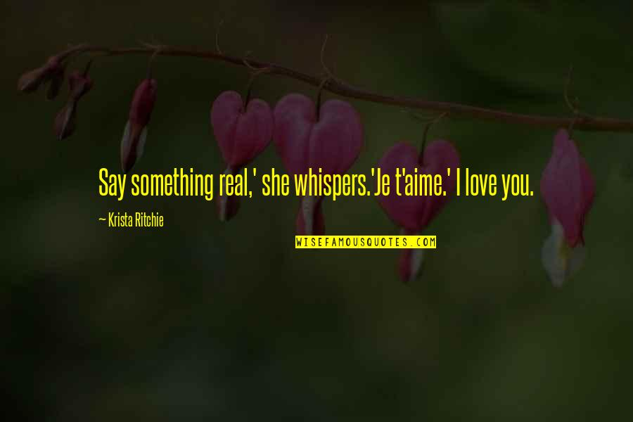 Real Love Quotes By Krista Ritchie: Say something real,' she whispers.'Je t'aime.' I love