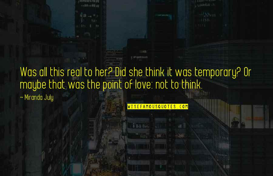 Real Love Quotes By Miranda July: Was all this real to her? Did she