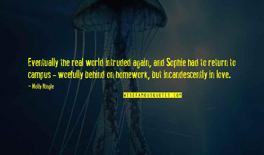 Real Love Quotes By Molly Ringle: Eventually the real world intruded again, and Sophie