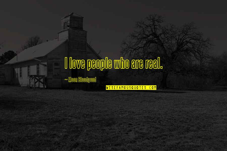 Real Love Quotes By Moon Bloodgood: I love people who are real.