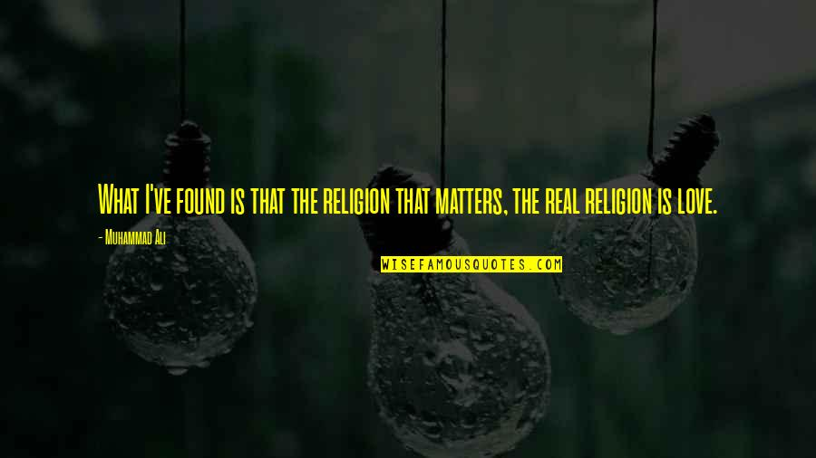 Real Love Quotes By Muhammad Ali: What I've found is that the religion that