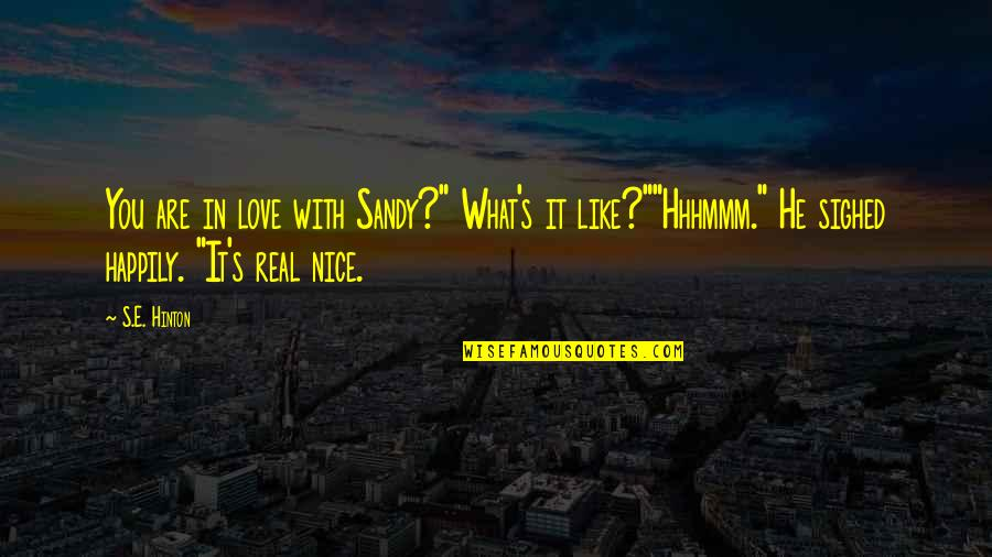 """Real Love Quotes By S.E. Hinton: You are in love with Sandy?"""" What's it"""