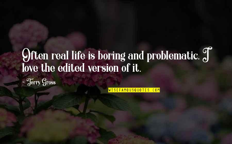 Real Love Quotes By Terry Gross: Often real life is boring and problematic. I