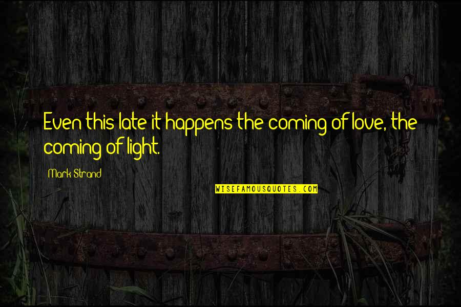 Real Mafia Boss Quotes By Mark Strand: Even this late it happens:the coming of love,