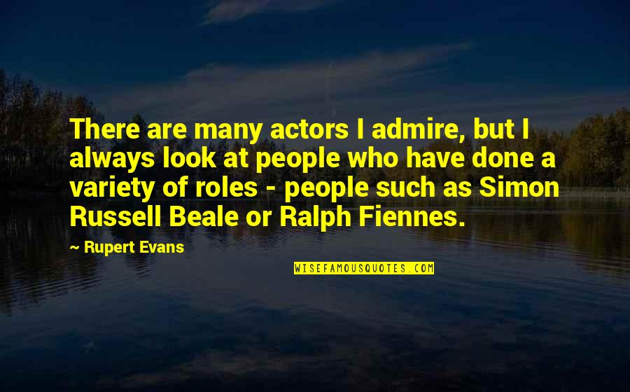 Real Mafia Boss Quotes By Rupert Evans: There are many actors I admire, but I