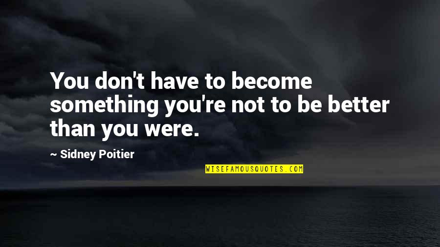 Real Mafia Boss Quotes By Sidney Poitier: You don't have to become something you're not