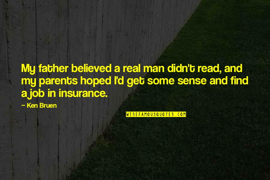 Real Man Father Quotes By Ken Bruen: My father believed a real man didn't read,