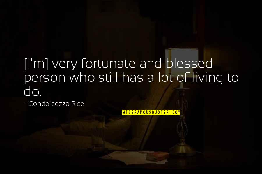 Real Player Quotes By Condoleezza Rice: [I'm] very fortunate and blessed person who still
