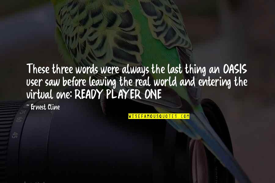 Real Player Quotes By Ernest Cline: These three words were always the last thing