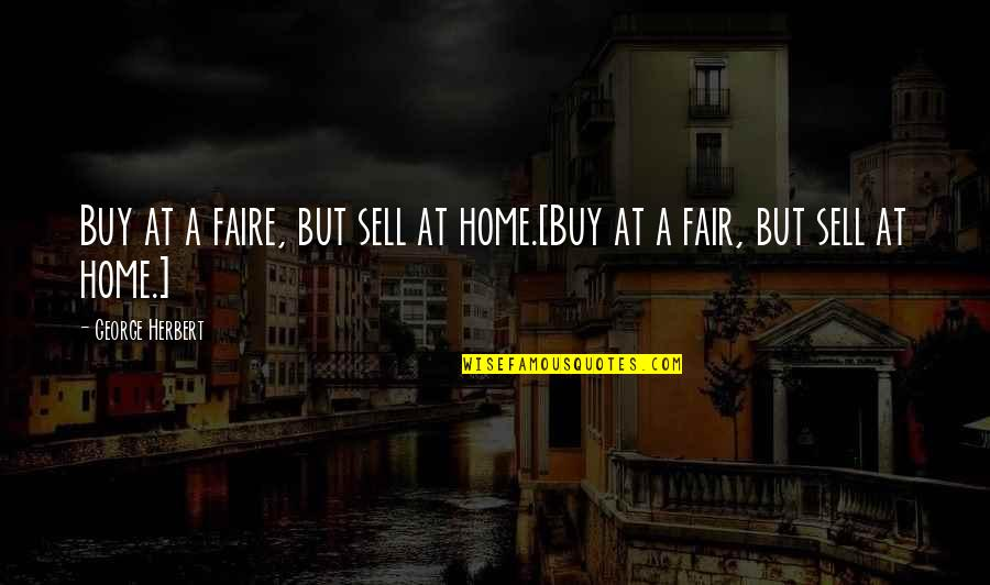 Real Player Quotes By George Herbert: Buy at a faire, but sell at home.[Buy