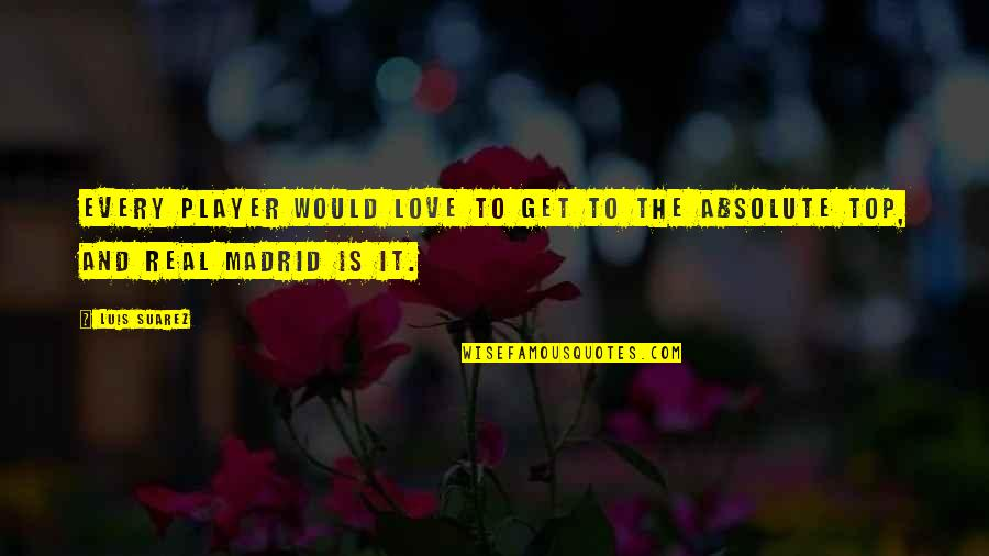 Real Player Quotes By Luis Suarez: Every player would love to get to the