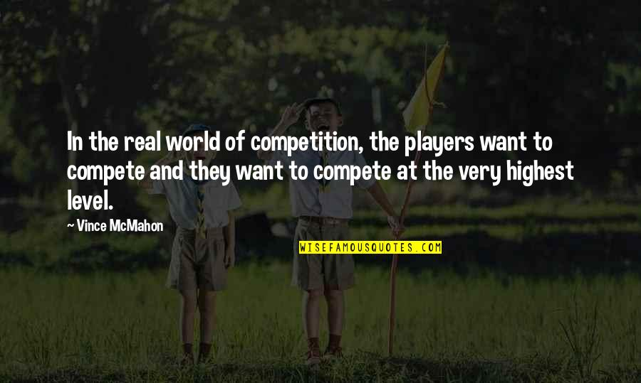 Real Player Quotes By Vince McMahon: In the real world of competition, the players