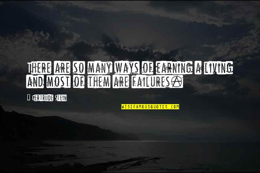 Real Ppl Quotes By Gertrude Stein: There are so many ways of earning a