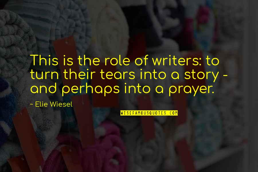 Real Time Forex Quotes By Elie Wiesel: This is the role of writers: to turn