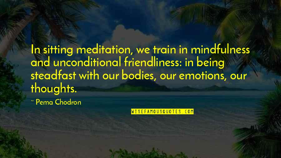 Real Time Forex Quotes By Pema Chodron: In sitting meditation, we train in mindfulness and