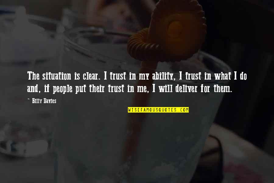 Real Truth About Life Quotes By Billy Davies: The situation is clear. I trust in my