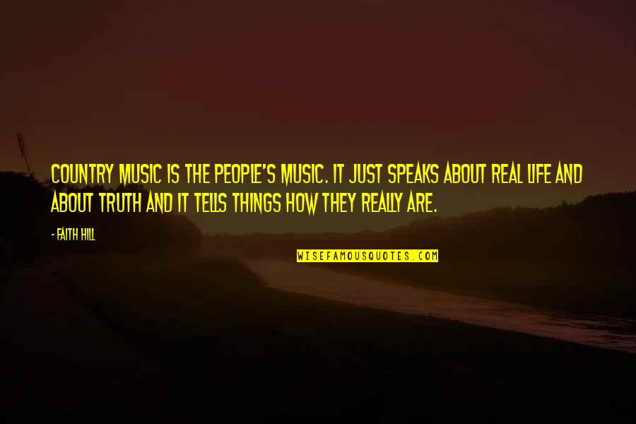 Real Truth About Life Quotes By Faith Hill: Country music is the people's music. It just