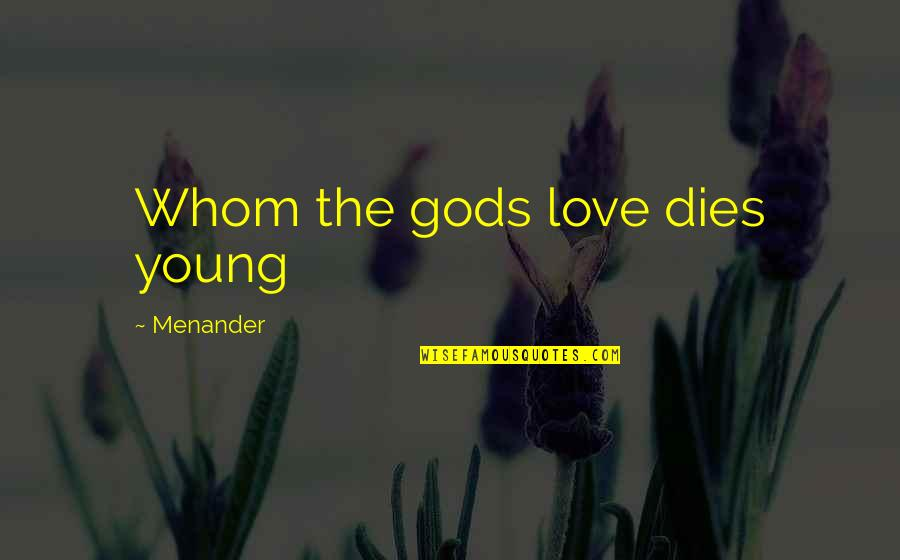 Real Truth About Life Quotes By Menander: Whom the gods love dies young