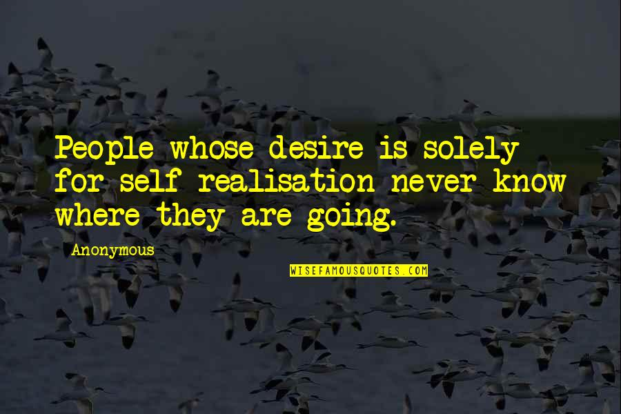 Realisation Quotes By Anonymous: People whose desire is solely for self-realisation never