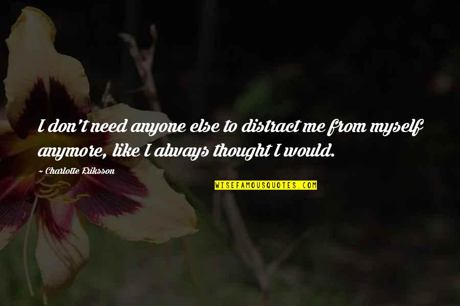 Realisation Quotes By Charlotte Eriksson: I don't need anyone else to distract me
