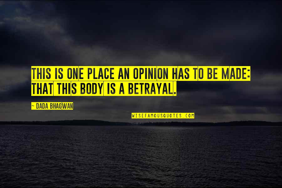 Realisation Quotes By Dada Bhagwan: This is one place an opinion has to