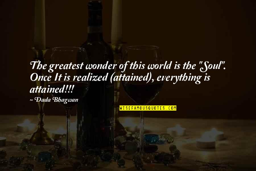 Realisation Quotes By Dada Bhagwan: The greatest wonder of this world is the