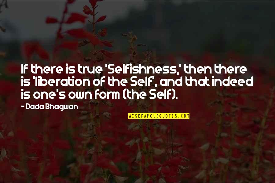 Realisation Quotes By Dada Bhagwan: If there is true 'Selfishness,' then there is