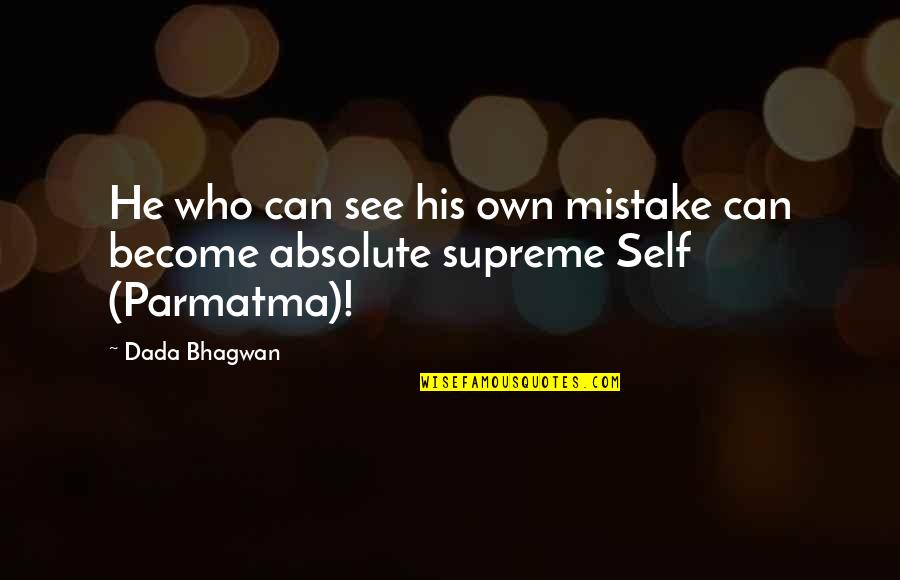 Realisation Quotes By Dada Bhagwan: He who can see his own mistake can