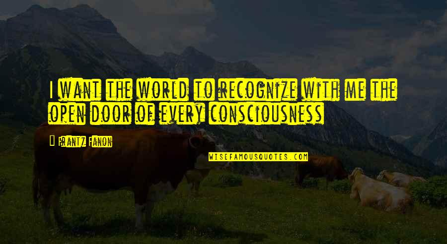 Realisation Quotes By Frantz Fanon: I want the world to recognize with me