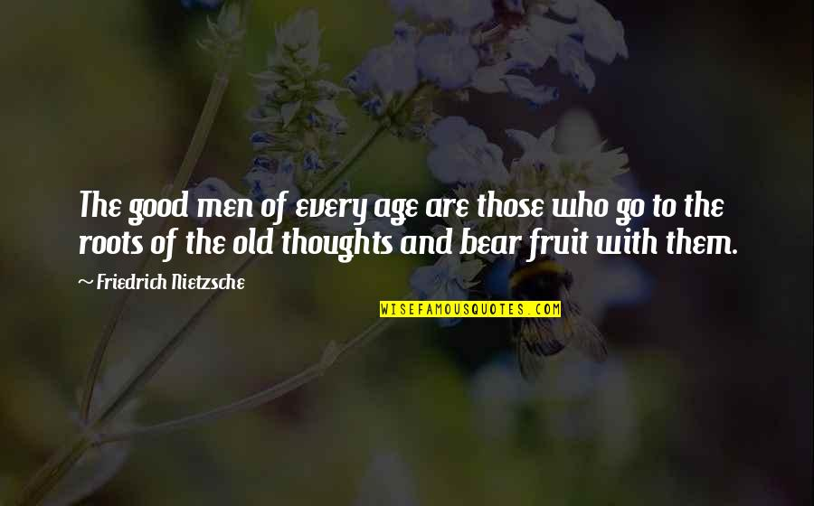 Realisation Quotes By Friedrich Nietzsche: The good men of every age are those