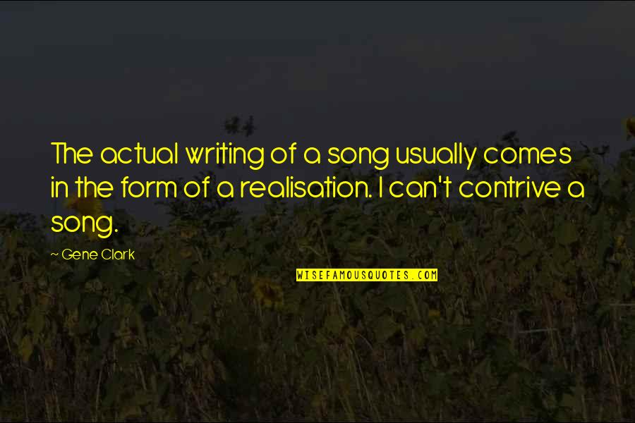 Realisation Quotes By Gene Clark: The actual writing of a song usually comes