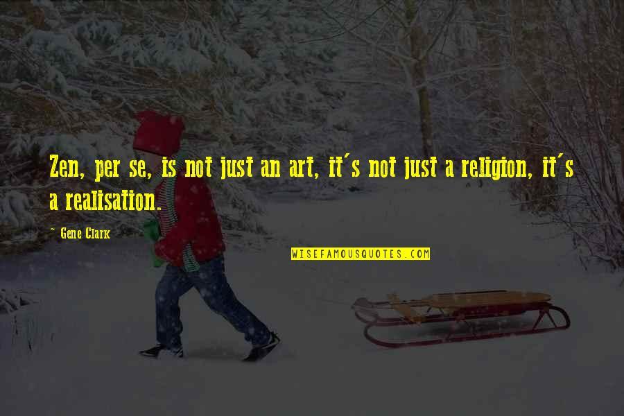 Realisation Quotes By Gene Clark: Zen, per se, is not just an art,