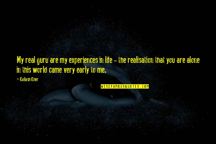 Realisation Quotes By Kailash Kher: My real guru are my experiences in life