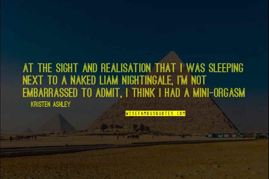 Realisation Quotes By Kristen Ashley: At the sight and realisation that I was