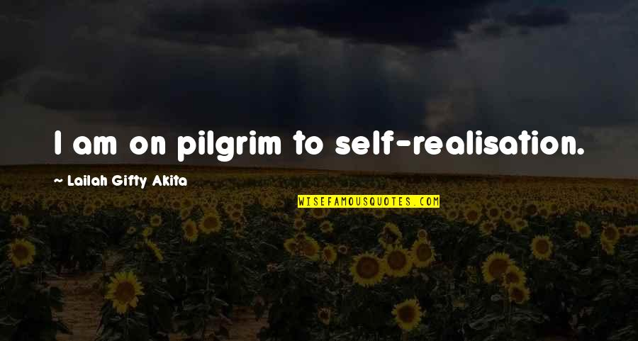 Realisation Quotes By Lailah Gifty Akita: I am on pilgrim to self-realisation.