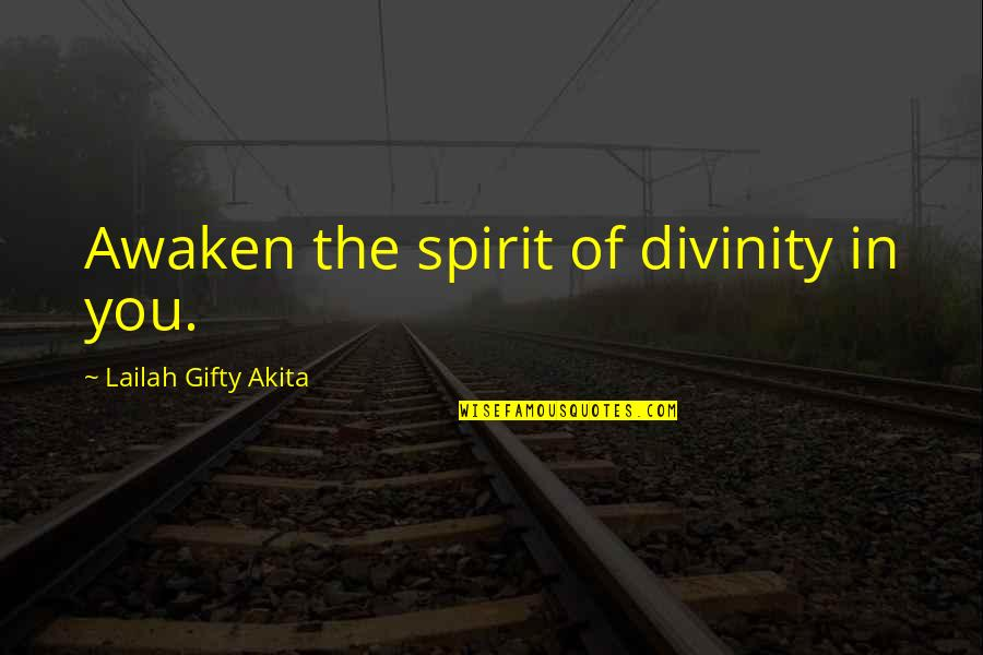 Realisation Quotes By Lailah Gifty Akita: Awaken the spirit of divinity in you.