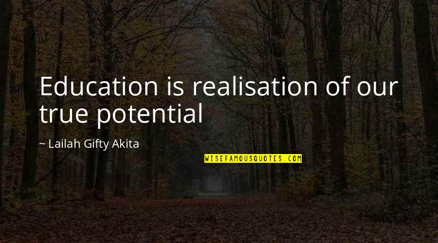 Realisation Quotes By Lailah Gifty Akita: Education is realisation of our true potential