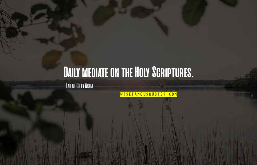 Realisation Quotes By Lailah Gifty Akita: Daily mediate on the Holy Scriptures.