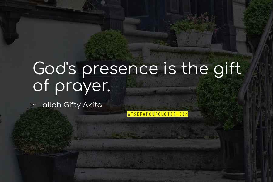 Realisation Quotes By Lailah Gifty Akita: God's presence is the gift of prayer.